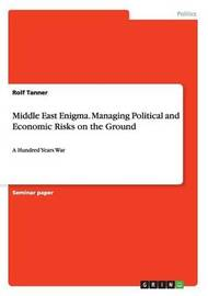 Middle East Enigma. Managing Political and Economic Risks on the Ground by Rolf Tanner