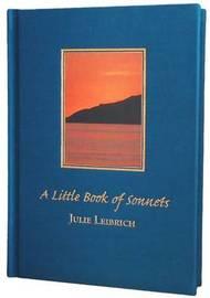 A Little Book of Sonnets by Julie Leibrich
