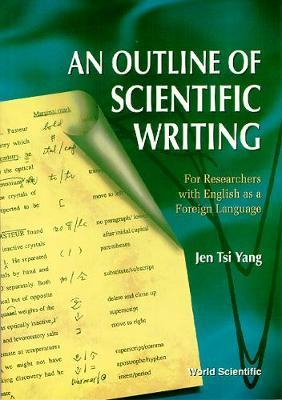 Outline Of Scientific Writing, An: For Researchers With English As A Foreign Language by Jen Tsi Yang