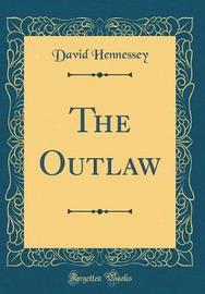 The Outlaw (Classic Reprint) by David Hennessey image