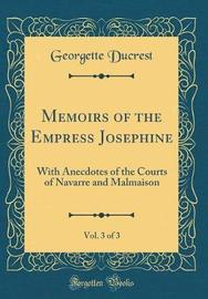 Memoirs of the Empress Josephine, Vol. 3 of 3 by Georgette Ducrest image