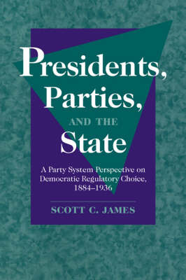 Presidents, Parties, and the State by Scott C. James image