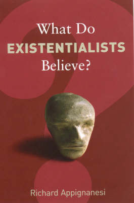 What Do Existentialists Believe? by Richard Appignanesi image