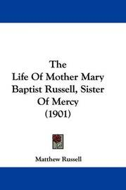 The Life of Mother Mary Baptist Russell, Sister of Mercy (1901) by Matthew Russell