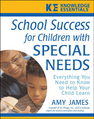 School Success for Children with Special Needs: Everything You Need to Know to Help Your Child Learn by Amy James image