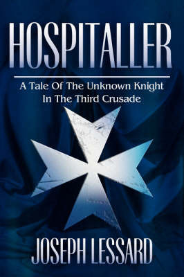 Hospitaller: A Tale of the Unknown Knight in the Third Crusade by Joseph Lessard image
