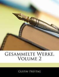 Gesammelte Werke, Volume 2 by Gustav Freytag