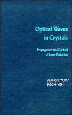 Optical Waves in Crystals: Propagation and Control of Laser Radiation by Amnon Yariv