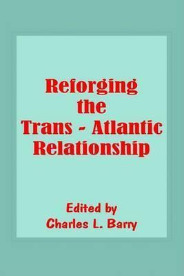 Reforging the Trans-Atlantic Relationship