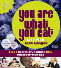 You Are What You Eat: Live Well, Live Longer by Carina Norris image
