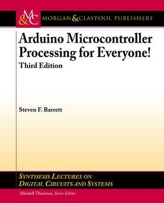 Arduino Microcontroller Processing for Everyone! by Steven F. Barrett
