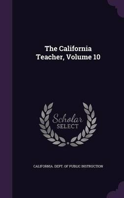 The California Teacher, Volume 10 image