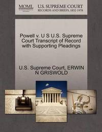 Powell V. U S U.S. Supreme Court Transcript of Record with Supporting Pleadings by Erwin N. Griswold