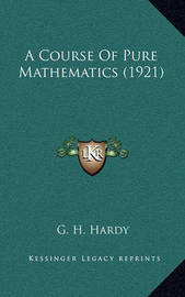 A Course of Pure Mathematics (1921) by G.H. Hardy