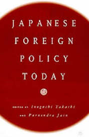 Japanese Foreign Policy Today by Takashi Inoguchi