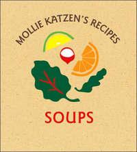 Mollie Katzen's Recipes Soups by Mollie Katzen