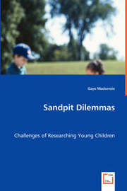 Sandpit Dilemmas - Challenges of Researching Young Children by Gaye Mackenzie