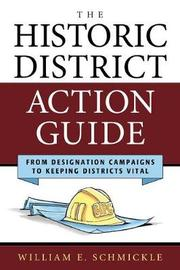 The Historic District Action Guide by William E. Schmickle