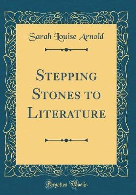 Stepping Stones to Literature (Classic Reprint) by Sarah Louise Arnold