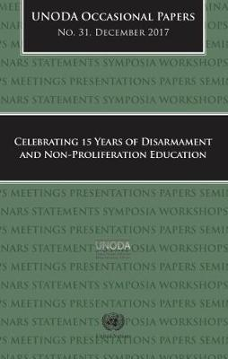 Celebrating 15 years of disarmament and non-proliferation education by United Nations. Office for Disarmament Affairs