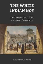 The White Indian Boy (Annotated) by Elijah Nicholas Wilson