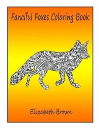 Fanciful Foxes Coloring Book by Elizabeth Brown