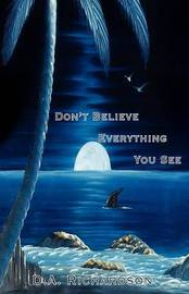 Don't Believe Everything You See by D.A. Richardson image