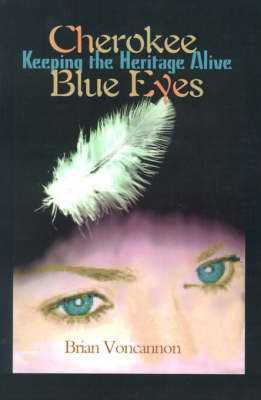 Cherokee Blue Eyes: Keeping the Heritage Alive by Brian E. Voncannon image