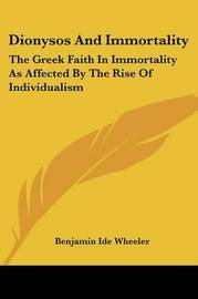 Dionysos and Immortality: The Greek Faith in Immortality as Affected by the Rise of Individualism by Benjamin Ide Wheeler image