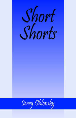 Short Shorts: Tales from the World Series to a Rest Home in Australia and Others by Jerry Oblonsky