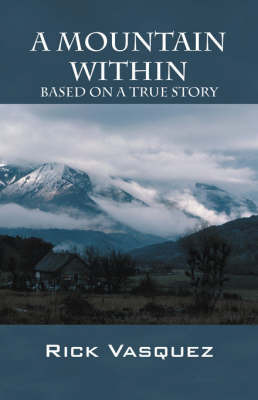 A Mountain Within: Based on a True Story by Rick Vasquez