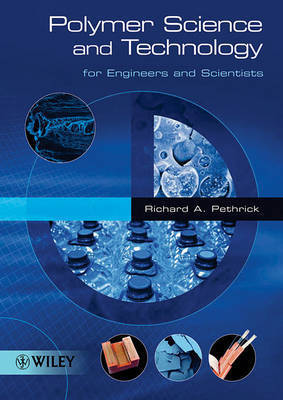 Polymer Science and Technology for Engineers and Scientists by Richard A. Pethrick