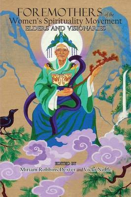 Foremothers of the Women's Spirituality Movement by Miriam Robbins Dexter