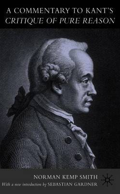 A Commentary to Kant's `Critique of Pure Reason' by Norman Kemp Smith