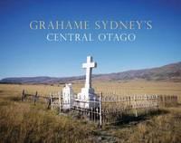 Grahame Sydney's Central Otago by Grahame Sydney