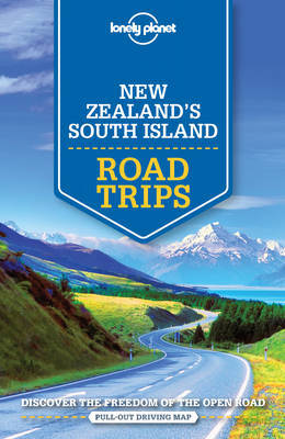 Lonely Planet New Zealand's South Island Road Trips by Lonely Planet