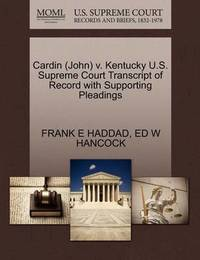 Cardin (John) V. Kentucky U.S. Supreme Court Transcript of Record with Supporting Pleadings by Frank E Haddad
