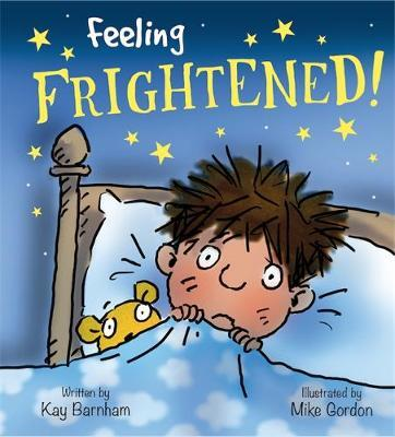 Feelings and Emotions: Feeling Frightened by Kay Barnham