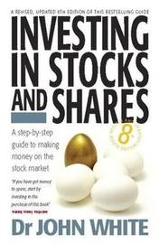 Investing In Stocks & Shares 8th Edition by John White