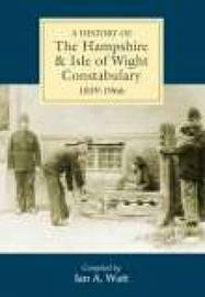 A History of Hampshire & Isle of Wight Constabulary 1839-1966 by Ian A. Wyatt image