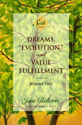 Dreams Evolution and Value Fulfillment - Vol. 1 by Jane Roberts