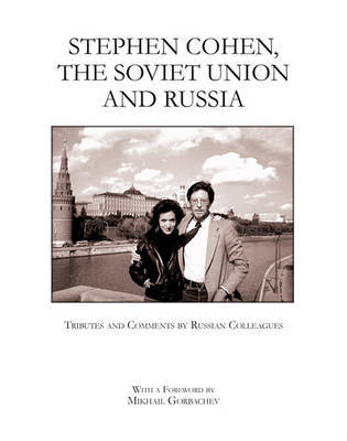 Stephen Cohen, the Soviet Union and Russia: Tributes and Comments by Russian Colleagues