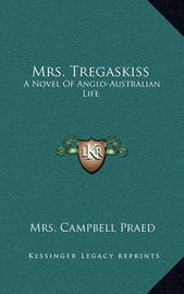 Mrs. Tregaskiss: A Novel of Anglo-Australian Life by Mrs Campbell Praed