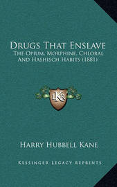 Drugs That Enslave: The Opium, Morphine, Chloral and Hashisch Habits (1881) by Harry Hubbell Kane image