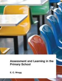 Assessment and Learning in the Primary School by E.C. Wragg image