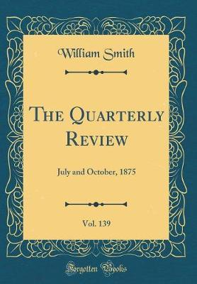 The Quarterly Review, Vol. 139 by William Smith