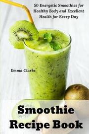 Smoothie Recipe Book by Emma Clarke
