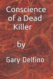 Conscience of a Dead Killer by Gary Delfino by Gary Delfino
