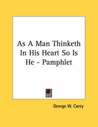 As a Man Thinketh in His Heart So Is He - Pamphlet by George W Carey