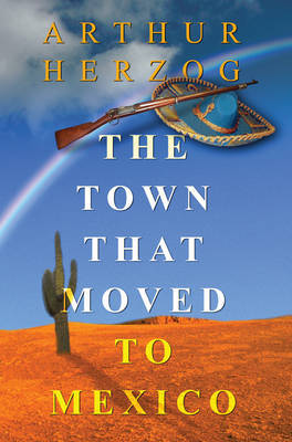 The Town That Moved to Mexico by Arthur Herzog, III image
